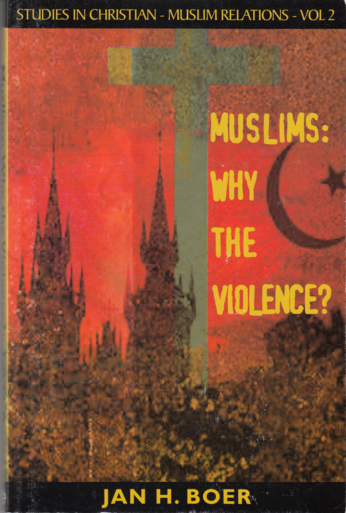 Muslims: Why the Violence? Jan H. Boer.