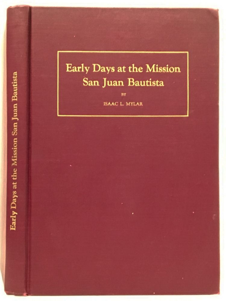 Early Days at the Mission San Juan Bautista (SIGNED). Isaac L. Mylar.