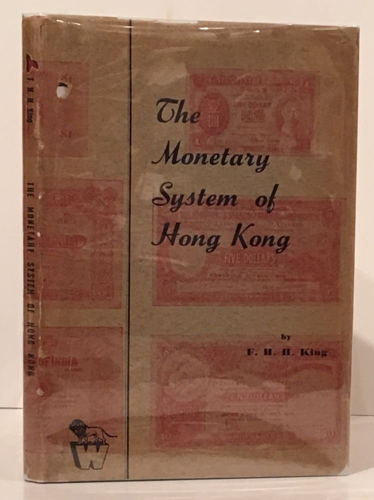 The Monetary System of Hong Kong, with a Chapter on The Monetary System of Macao. Frank H. H. King.