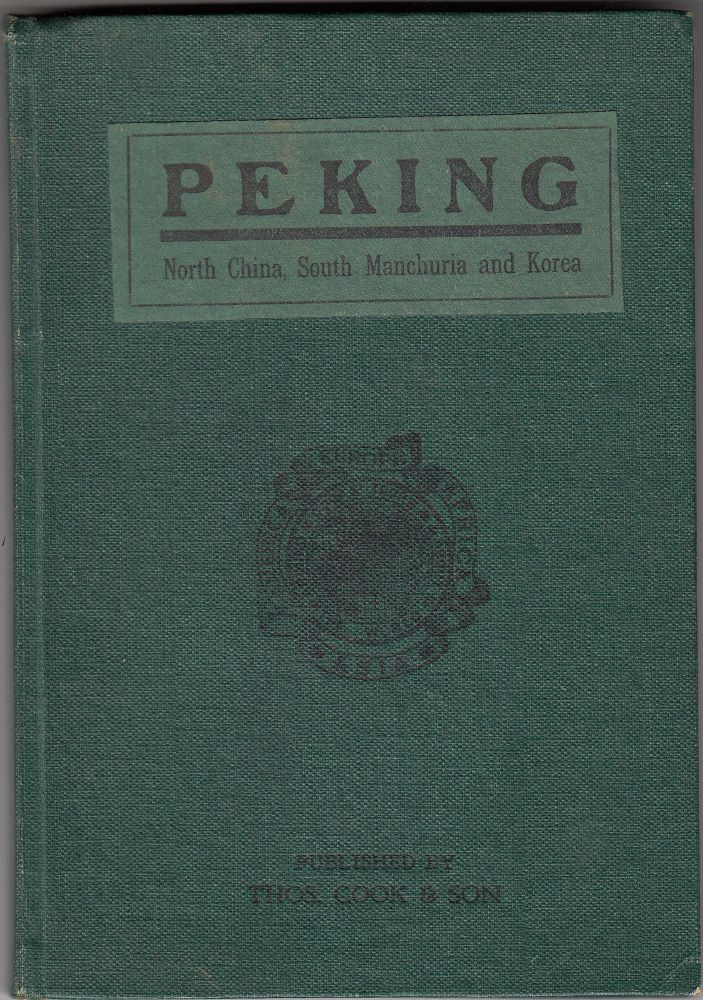 Peking: North China, South Manchuria and Korea: With Maps, Plans and Illustrations. Thomas Cook.