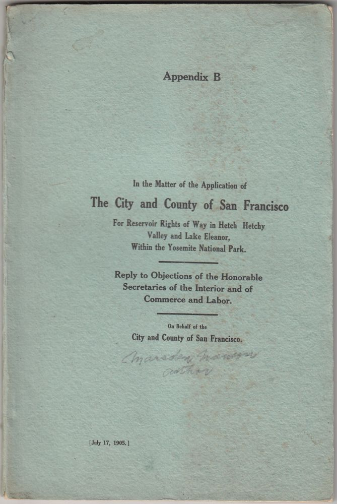 In the Matter of the Application of the City and County of San Francisco for Reservoir Rights of Way in Hetch Hetchy Valley and Lake Eleanor, Within the Yosemite National Park (Appendix B). Marsden Manson.