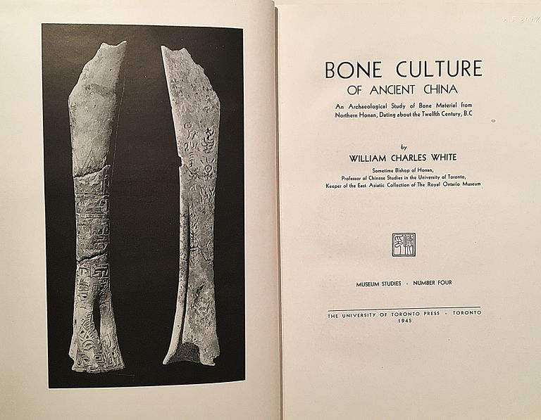Bone Culture of Ancient China. An Archaeological Study of Bone Material from North Honan, Dating about the Twelfth Century, B.C. William Charles White.