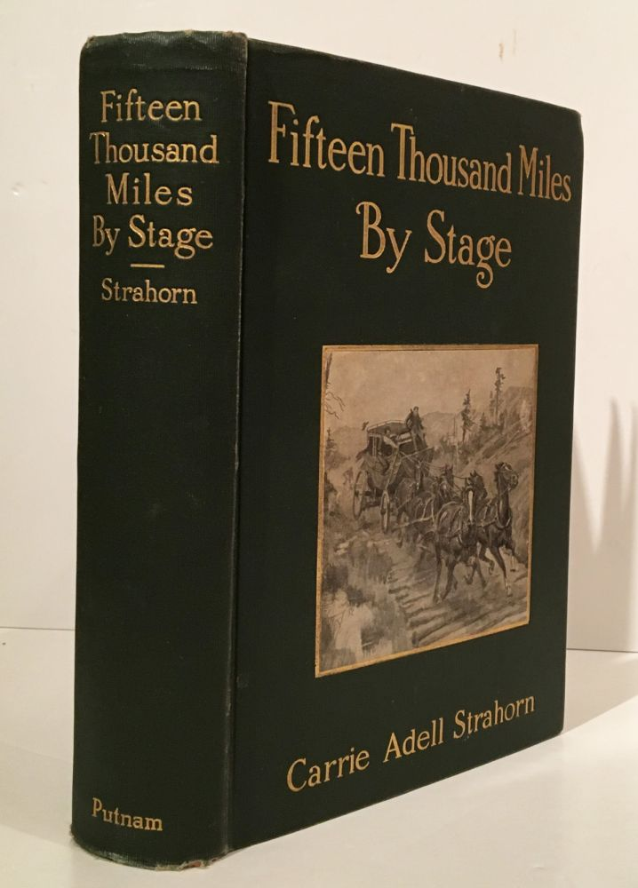Fifteen Thousand Miles By Stage (SIGNED). Carrie Adell Strahorn.