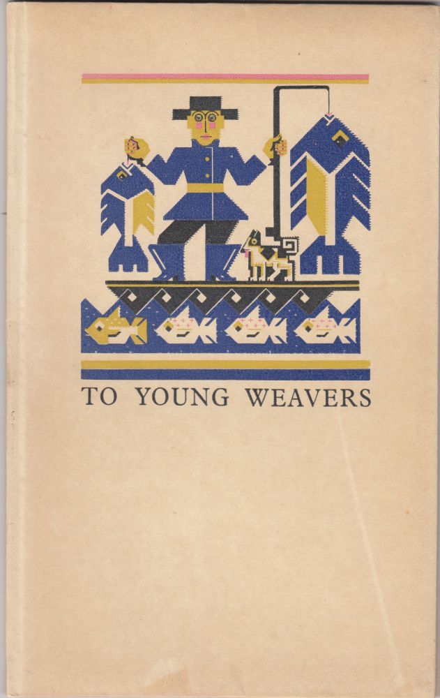 To Young Weavers: Being Some Practical Dreams on the Future of Textiles. James Morton.