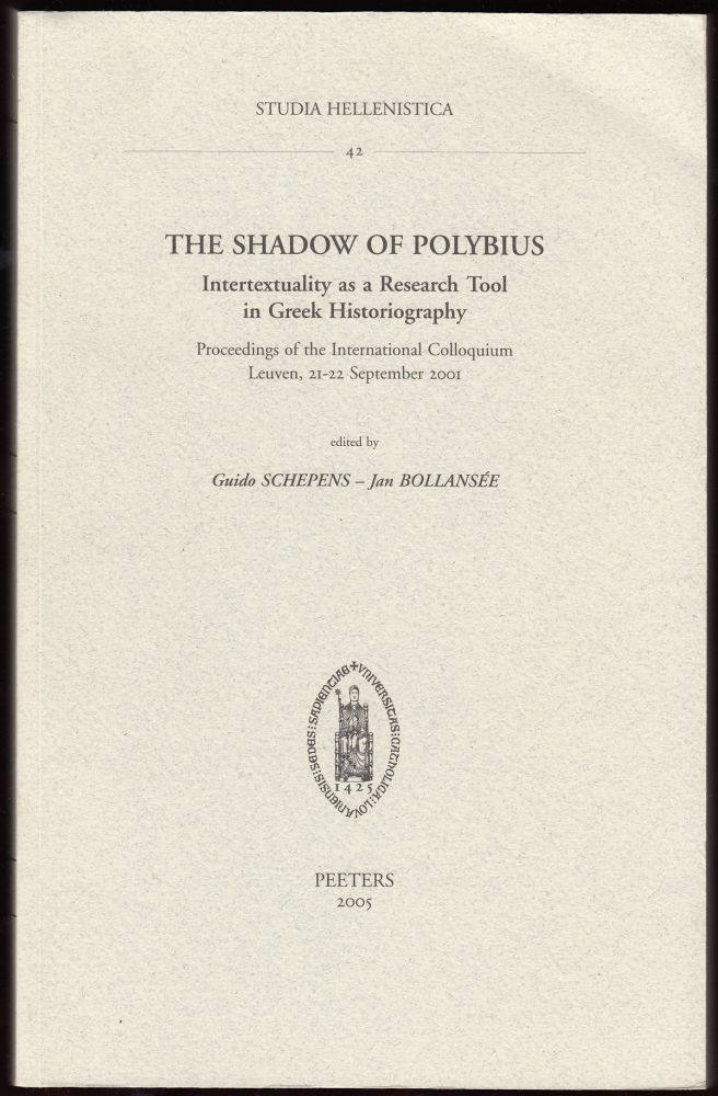 The Shadow of Polybius: Intertextuality as a Research Tool in Greek Historiography (Studia Hellenistica 42). Jan Bollansee, Guido Schepens.