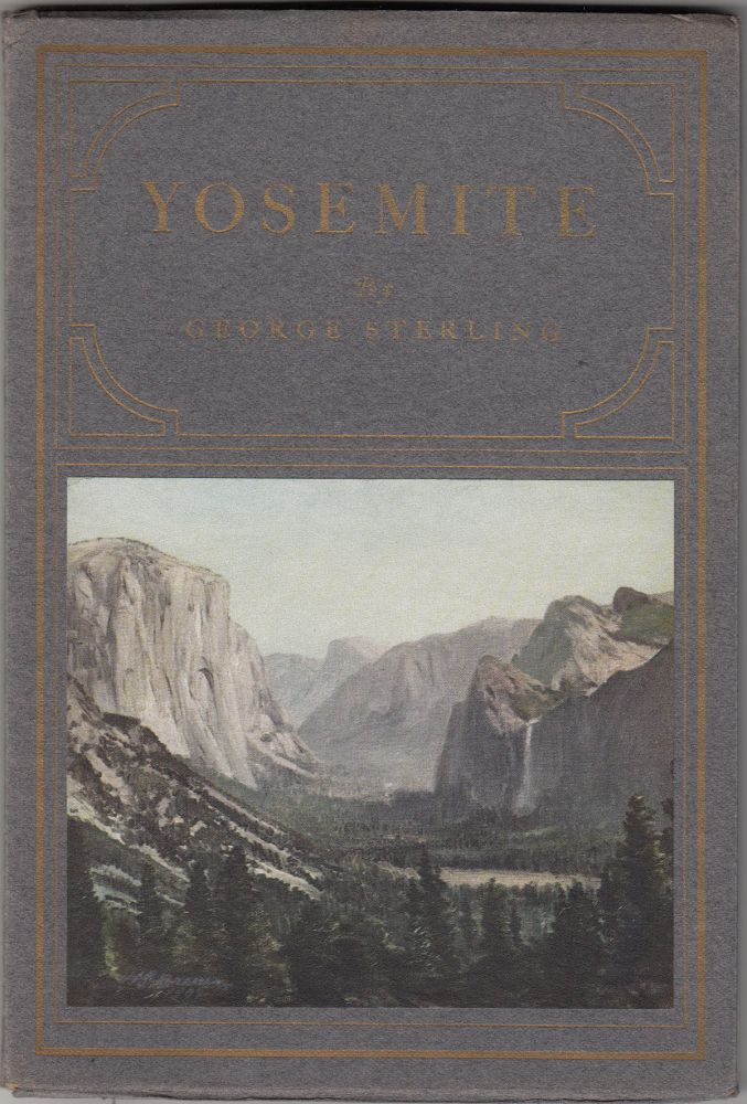 Yosemite: An Ode (SIGNED by John Howell). George Sterling, W. E. Dassonville.