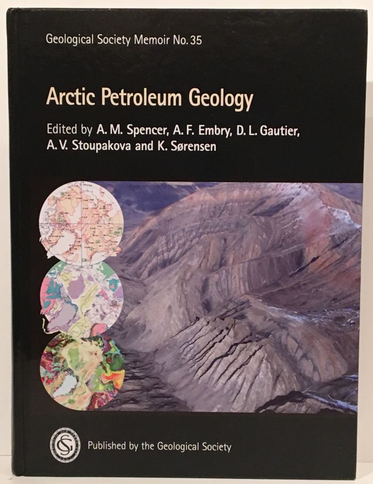 Arctic Petroleum Geology (with CD). A. M. Spencer, A. F. Embry, D. L. Gautier, A. V. Stoupakova, K. Sorensen.