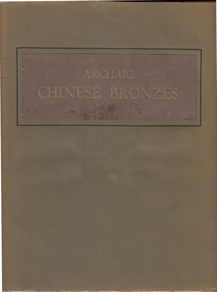 Archaic Chinese Bronzes of the Shang, Chou and Han Periods in the Collection of Mr. Parish-Watson. Bernard Laufer.