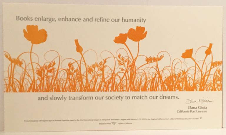 Books Enlarge, Enhance and Refine our Humanity and Slowly Transform our Society to Match our Dreams (SIGNED Letterpress Broadside). Dana Gioia.