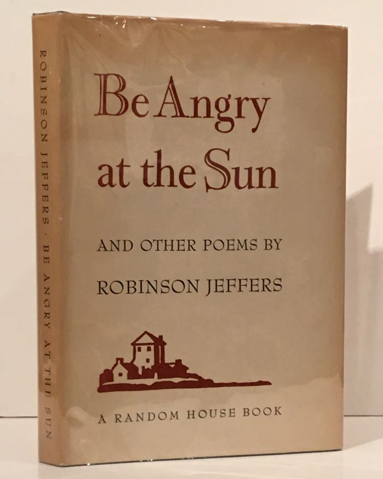Be Angry at the Sun and Other Poems (INSCRIBED by Jeffers). Robinson Jeffers.