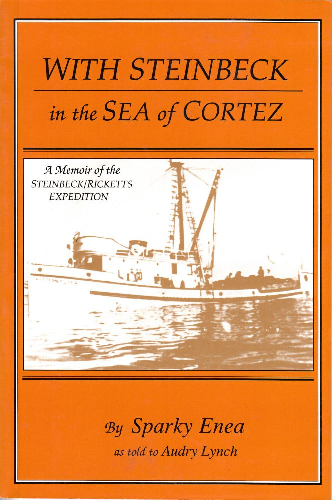 With Steinbeck in the Sea of Cortez: A Memoir of the Steinbeck/Ricketts Expedition. Sparky Enea, as Told to Audry Lynch.