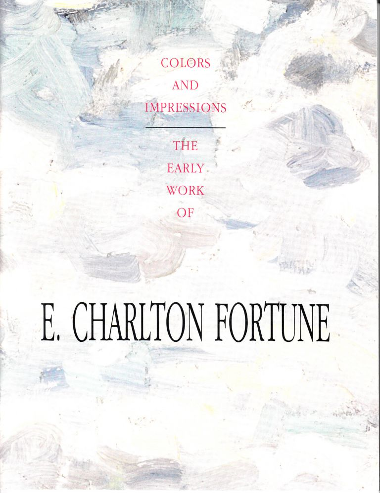 The Early Work of E. Charlton Fortune: Colors and Impressions. Jo Farb Hernandez, Robert Brennan, Merle Schipper.