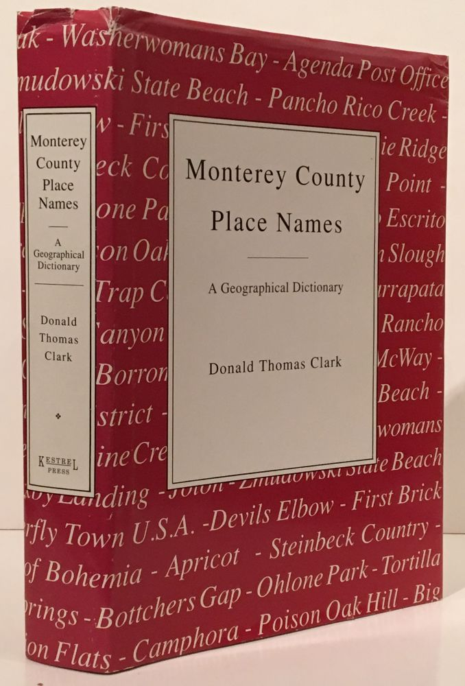 Monterey County Place Names: A Geographical Dictionary. Donald Thomas Clark.