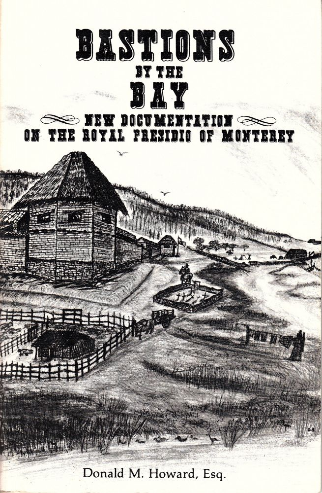 Bastions by the Bay: New Documentation on the Royal Presidio of Monterey. Don Howard.