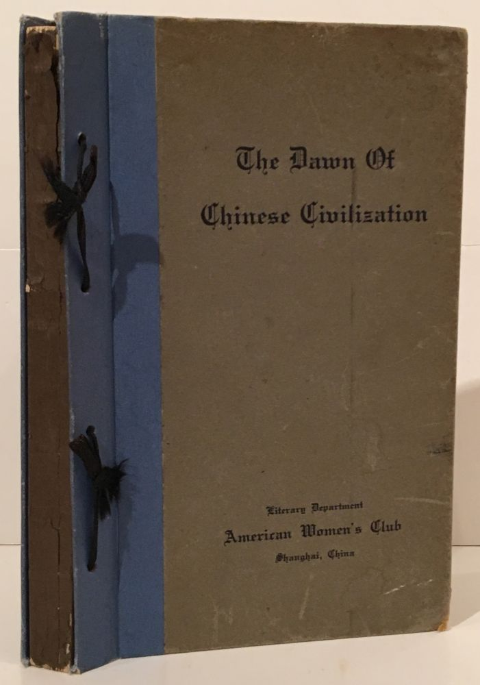 The Dawn of Chinese Civilization: Papers of the Literary Department of the American Women's Club of Shanghai. American Women's Club of Shanghai.