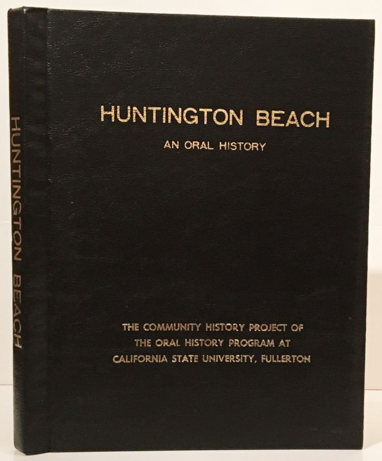 Huntington Beach: An Oral History of the Early Development of a Southern California Beach Community.