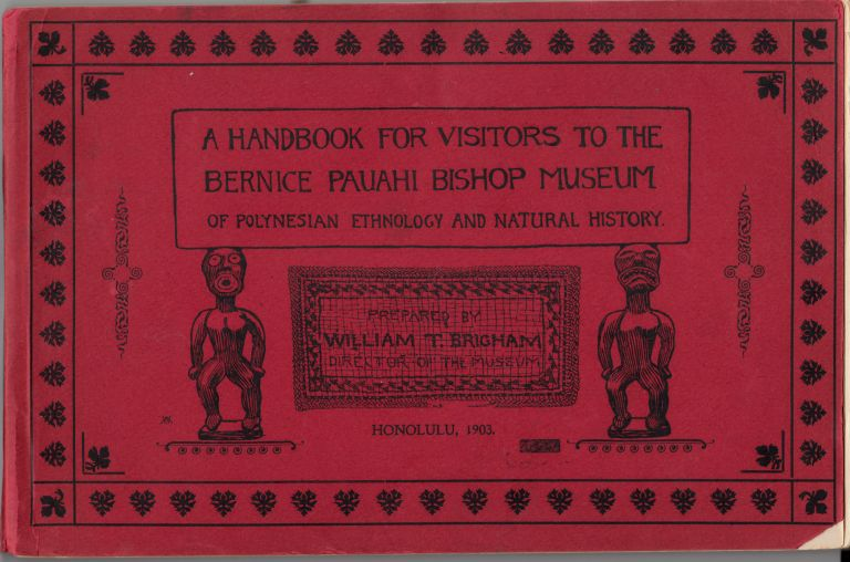 A Handbook for Visitors to the Bernice Pauahi Bishop Museum of Polynesian Ethnology and Natural...