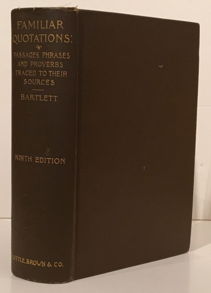 Familiar Quotations: A Collection of Passages, Phrases, and Proverbs Traced to Their Sources in Ancient and Modern Literature (INSCRIBED). John Bartlett.