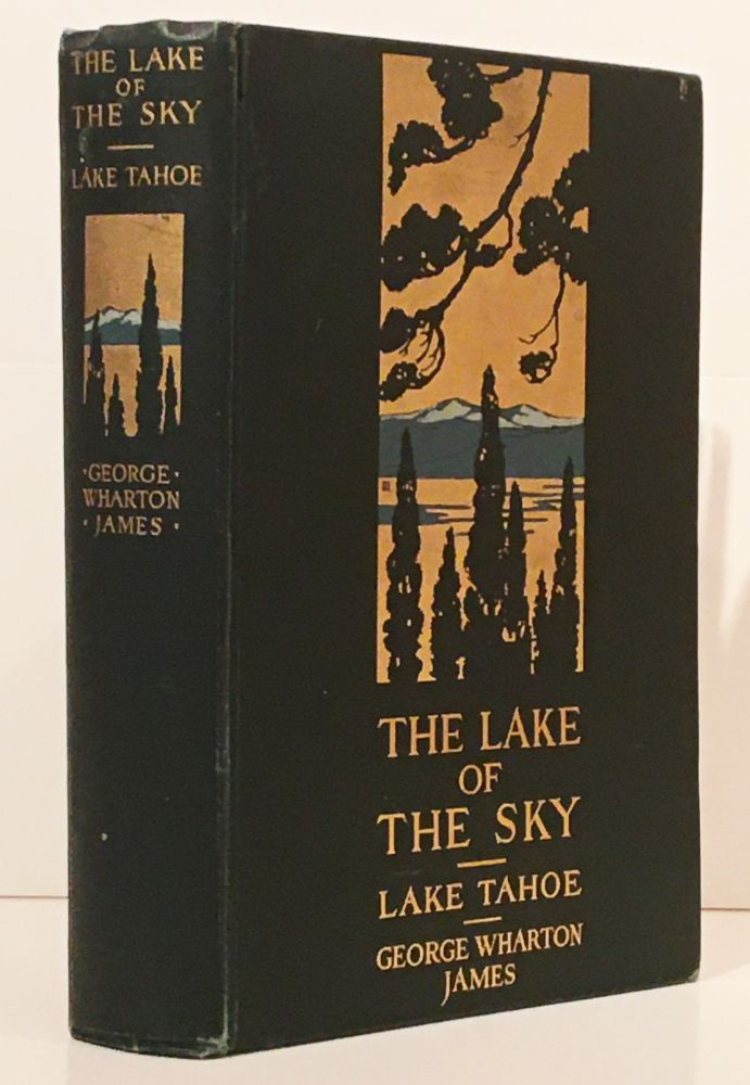 The Lake of the Sky: Lake Tahoe in the High Sierras of California and Nevada (INSCRIBED). George Wharton James.