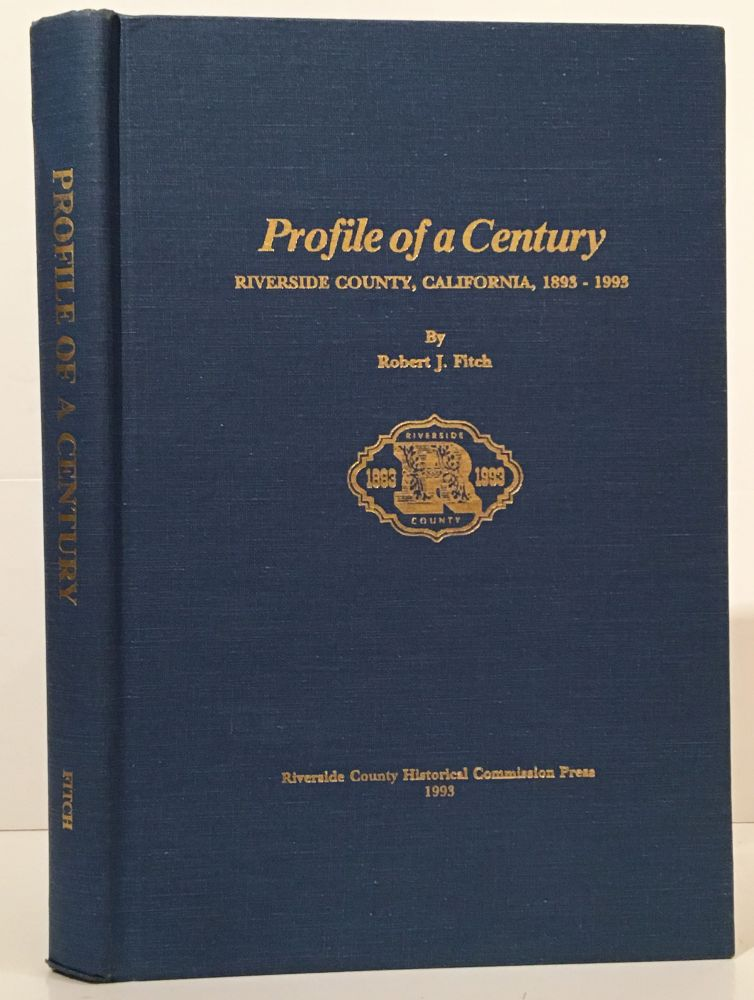 Profile of a Century: Riverside County, California 1893 - 1998 (INSCRIBED