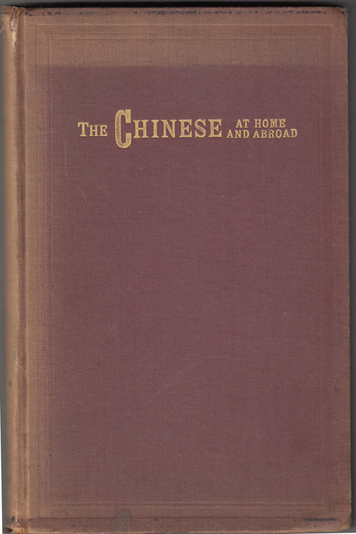 The Chinese At Home and Abroad: Together with Report of the Special Committee of the Board of Supervisors of San Francisco on the Condition of the Chinese Quarter of that City. Willard Brigham Farwell.