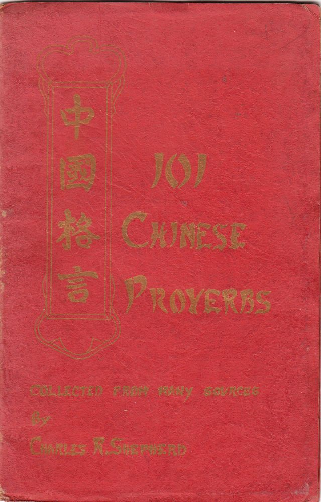 One Hundred and One Chinese Proverbs. Charles R. Shepherd.