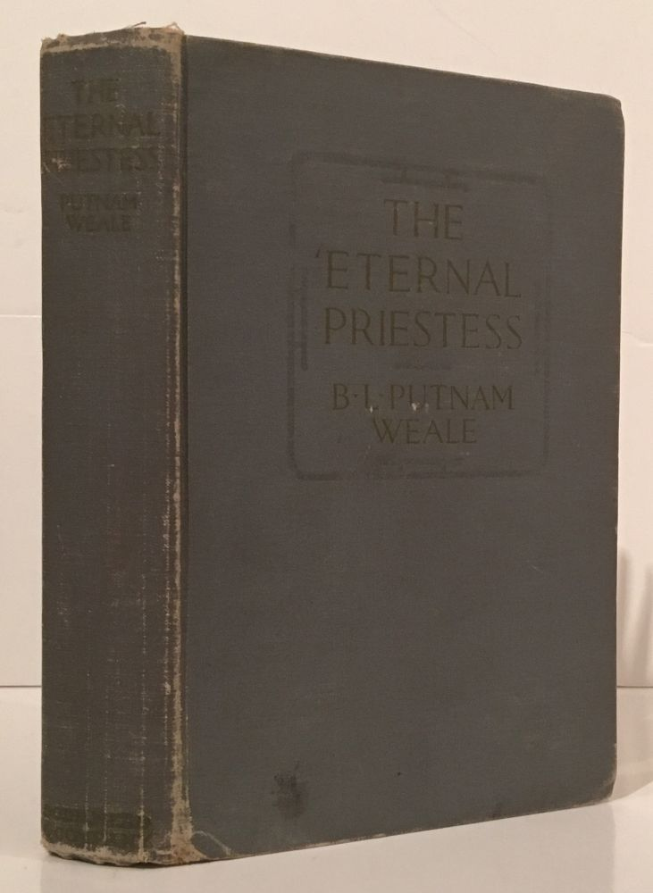 The Eternal Priestess: A Novel of China Manners. Putnam Weale.