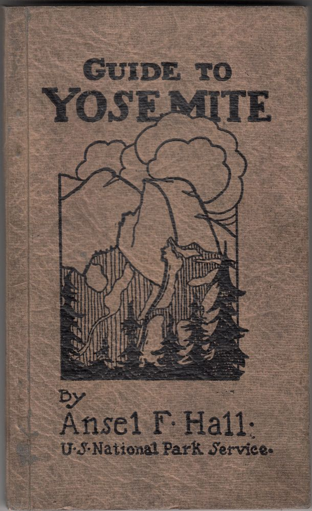 Guide to Yosemite: A Handbook of the Trails and Roads of Yosemite Valley and the Adjacent Region. Ansel F. Hall.