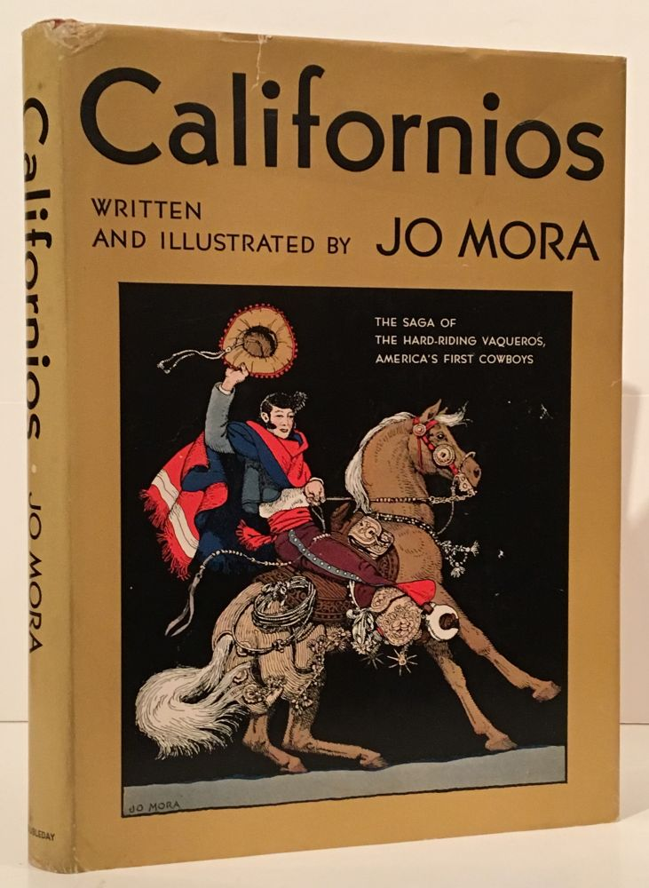 Californios: The Saga of the Hard-Riding Vaqueros, America's First Cowboys (INSCRIBED by Mrs. Jo J. Mora). Jo J. Mora.