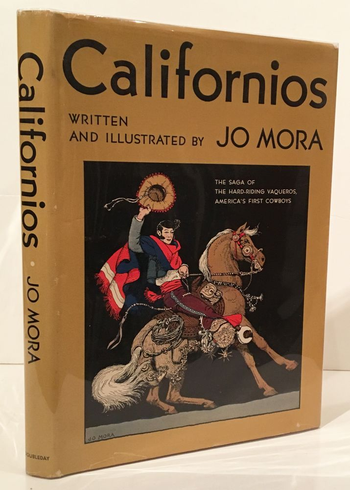 Californios: The Saga of the Hard-Riding Vaqueros, America's First Cowboys (INSCRIBED by Jo N. Mora). Jo J. Mora.