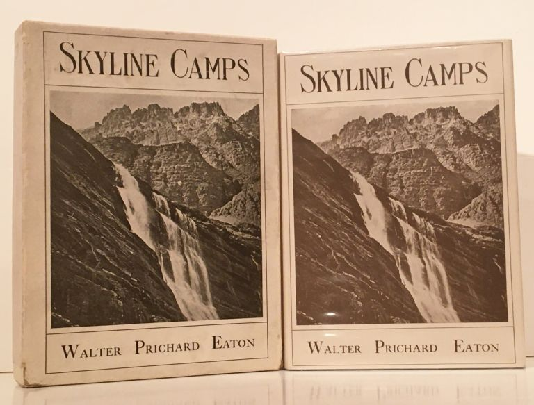 Skyline Camps: A Notebook of a Wanderer over our Northwestern Rockies, Cascade Mountains and Crater Lake. Walter Prichard Eaton.