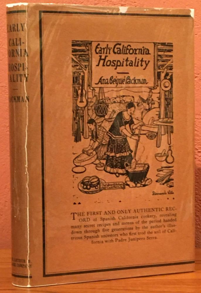 Early California Hospitality: The Cookery Customs of Spanish California, With Authentic Recipes and Menus of the Period. Ana Begue de Packman.