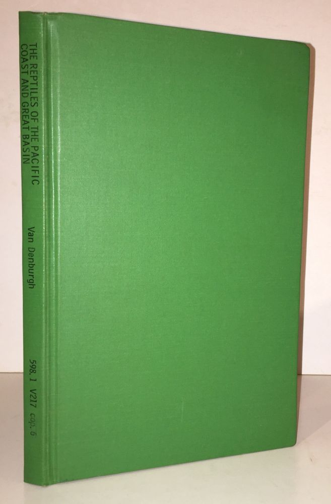 The Reptiles of the Pacific Coast and Great Basin: An Account of the Species Known to Inhabit California, and Oregon, Washington, Idaho and Nevada. John Van Denburgh.