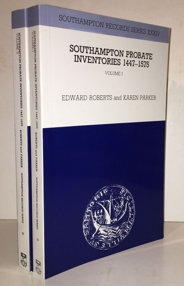 Southampton Probate Inventories, 1447-1575 (Complete in Two Volumes). Roberts Roberts, Karen Parker.