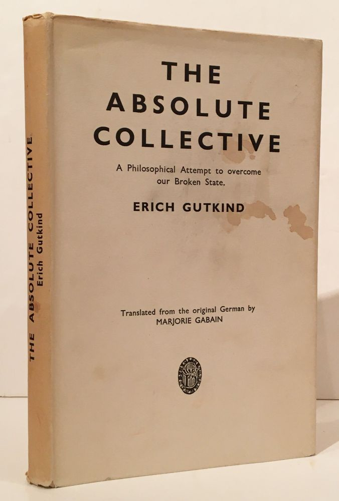 The Absolute Collective: A Philosophical Attempt to Overcome a Broken State. Erich Gutkind, Marjorie Gabain.