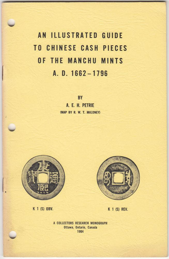 An Illustrated Guide to Chinese Cash Pieces of the Manchu Mints A.D. 1662 - 1796. A. E. H. Petrie, R W. T. Maloney.