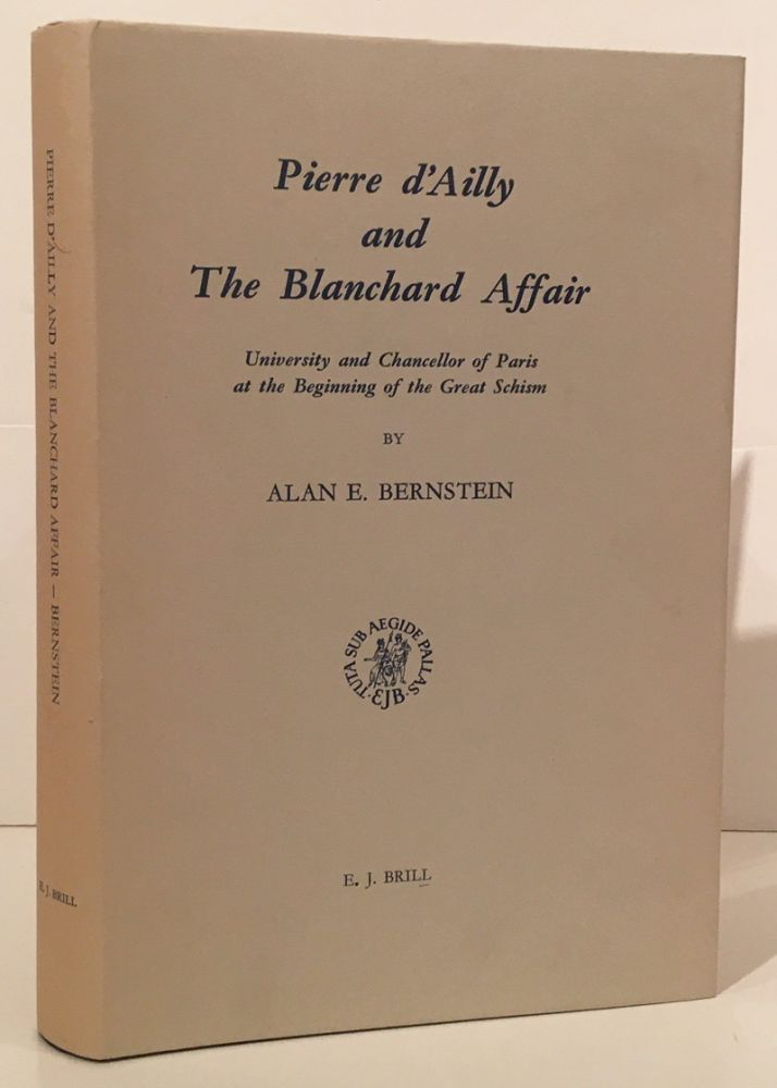 Pierre d'Ailly and the Blanchard Affair: University and Chancellor of Paris at the Beginning of the Great Schism (INSCRIBED). Alan E. Bernstein, Inscribed to noted Stanford historian Lewis Spitz.