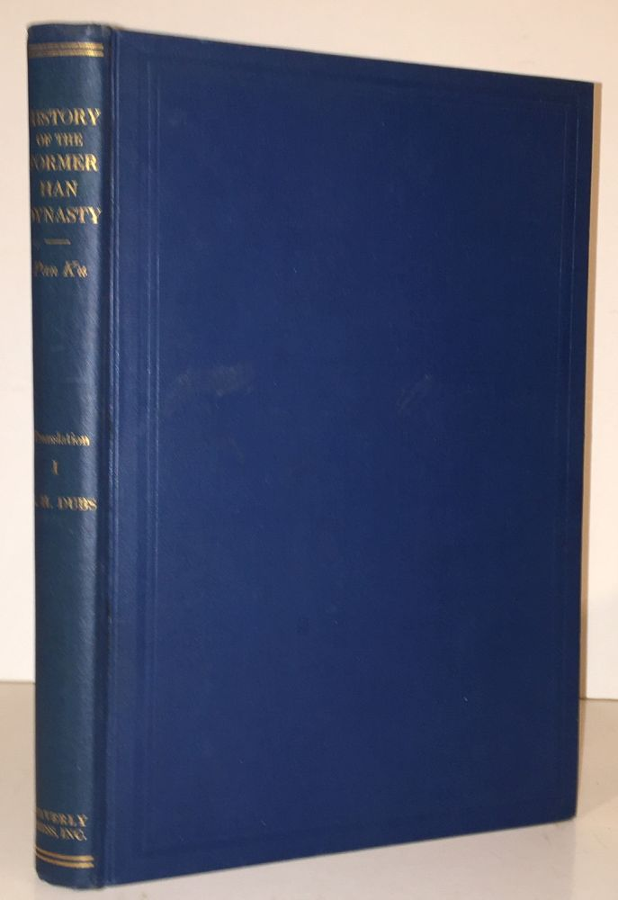 The History of the Former Han Dynasty Translation, Volume One First Division The Imperial Annals Chapters I-V. Critical Translation with, Homer H. Dubs.