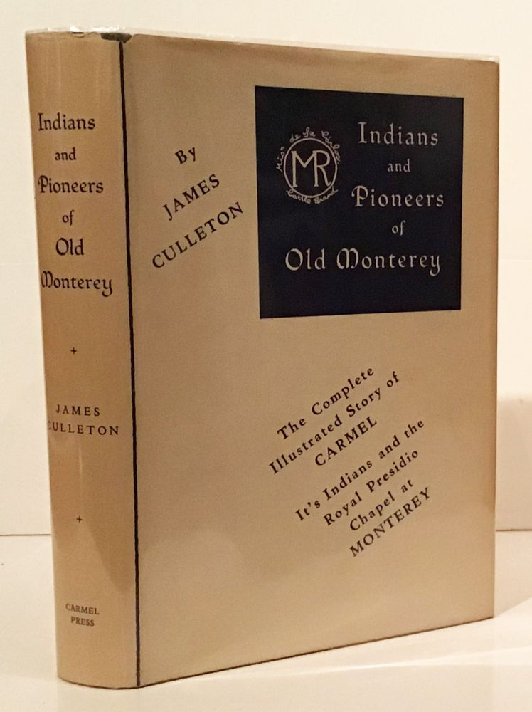 Indians and Pioneers of Old Monterey. James Culleton.