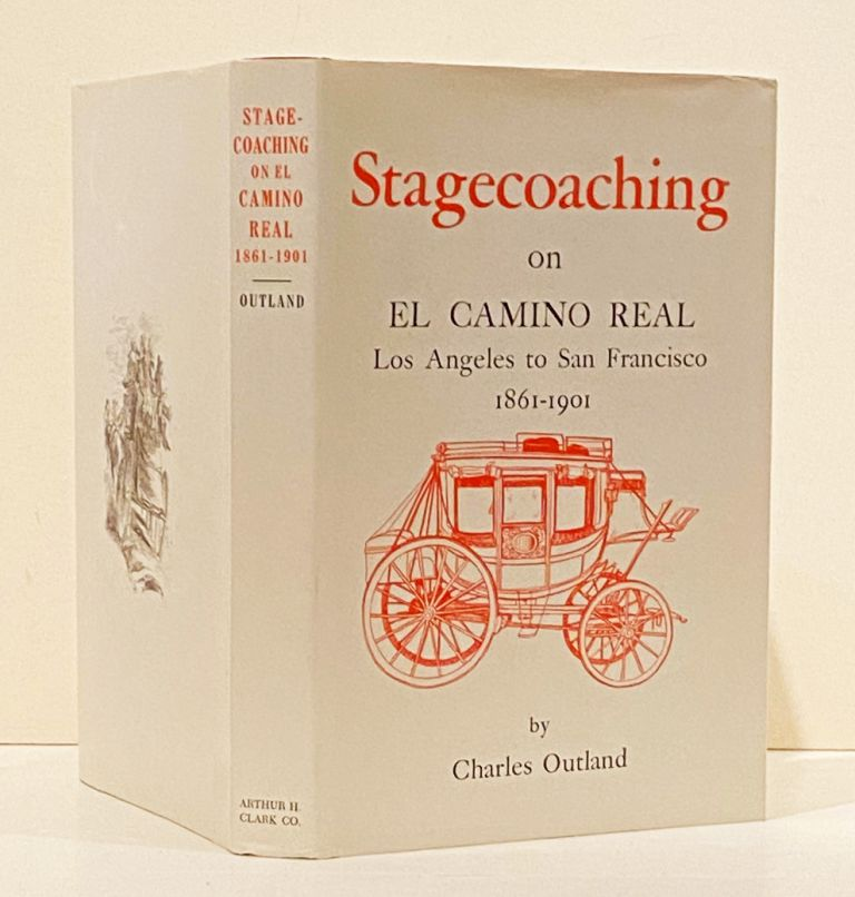 Stagecoaching on El Camino Real. Los Angeles to San Francisco, 1861-1901 (SIGNED). Charles Outland.