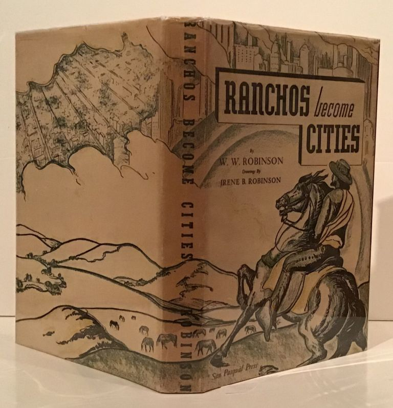 Ranchos Become Cities. W. W. Robinson.
