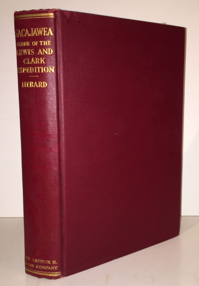 Sacajawea: A Guide and Interpreter of the Lewis and Clark Expedition, With an Account of the Travels of Toussaint Charbonneau, and of Jean Baptiste, the Expedition Papoose (INSCRIBED). Grace Raymond Hebard.