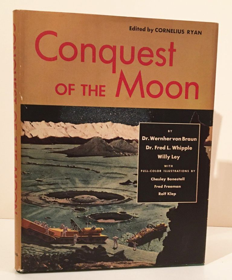 Conquest of the Moon. Dr. Wernher von Braun, Dr. Fred L. Whipple, Willy Ley.