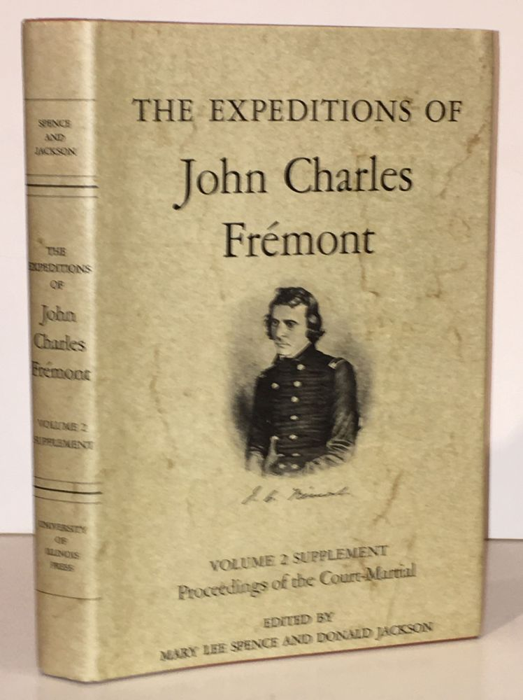 The Expeditions of John Charles Fremont Volume 2 Supplement: Proceedings of the Court-Martial. Mary Lee Spence, Donald Jackson.