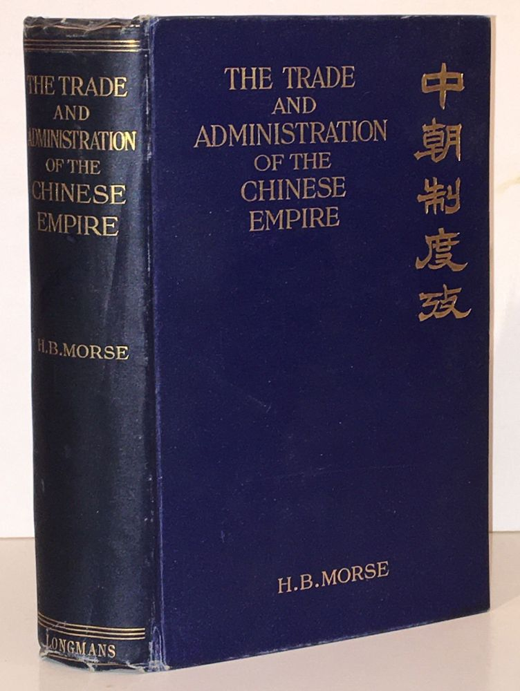 The Trade and Administration of the Chinese Empire with illustrations, maps and diagrams. Hosea Ballou Morse.