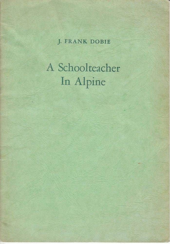 A Schoolteacher in Alpine (Hester Proctor's copy; Dobie has written her name on the greeting page). J. Frank Dobie.