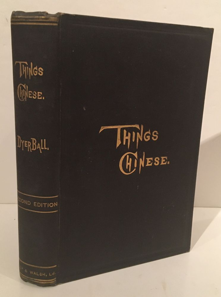 Things Chinese: Being Notes on Various Subjects Connected with China. J. Dyer Ball, James Dyer.