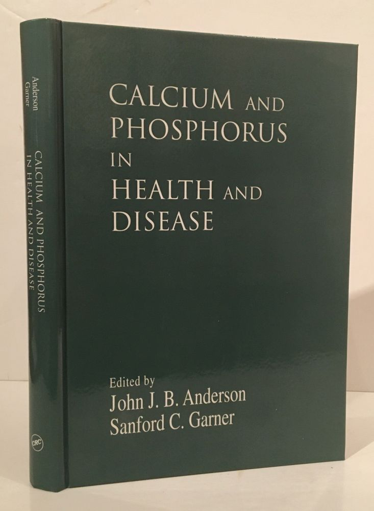 Calcium and Phosphorus in Health and Disease. John J. B. Anderson, Sanford C. Garner.