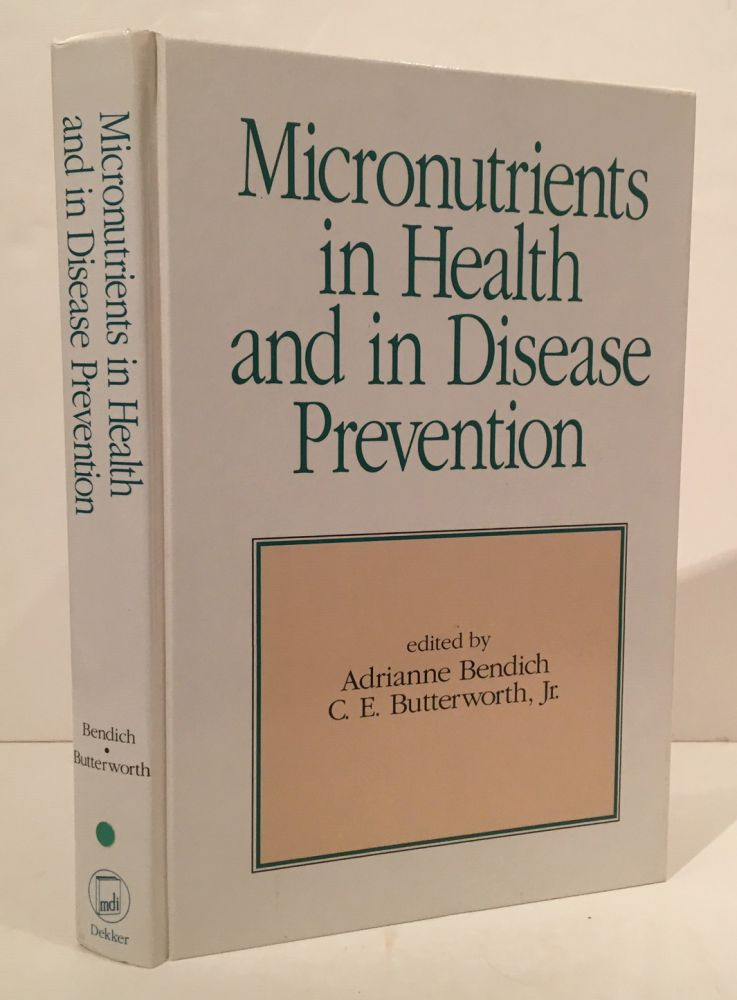 Micronutrients in Health and in Disease Prevention. Adrianne Bendich, C E. Butterworth Jr.