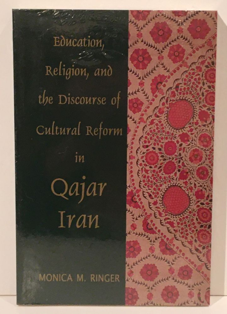 Education, Religion, and the Discourse of Cultural Reform in Qajar Iran (Bibliotheca Iranica: Intellectual Traditions Series, No. 5). Monica M. M. Ringer.